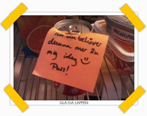Ja, det här är ju en fantastisk lapp att mötas av när man är jättebakis och öppnar kylskåpsdörren och känner att det bara finns en enda sak man är sugen på i hela världen. =)